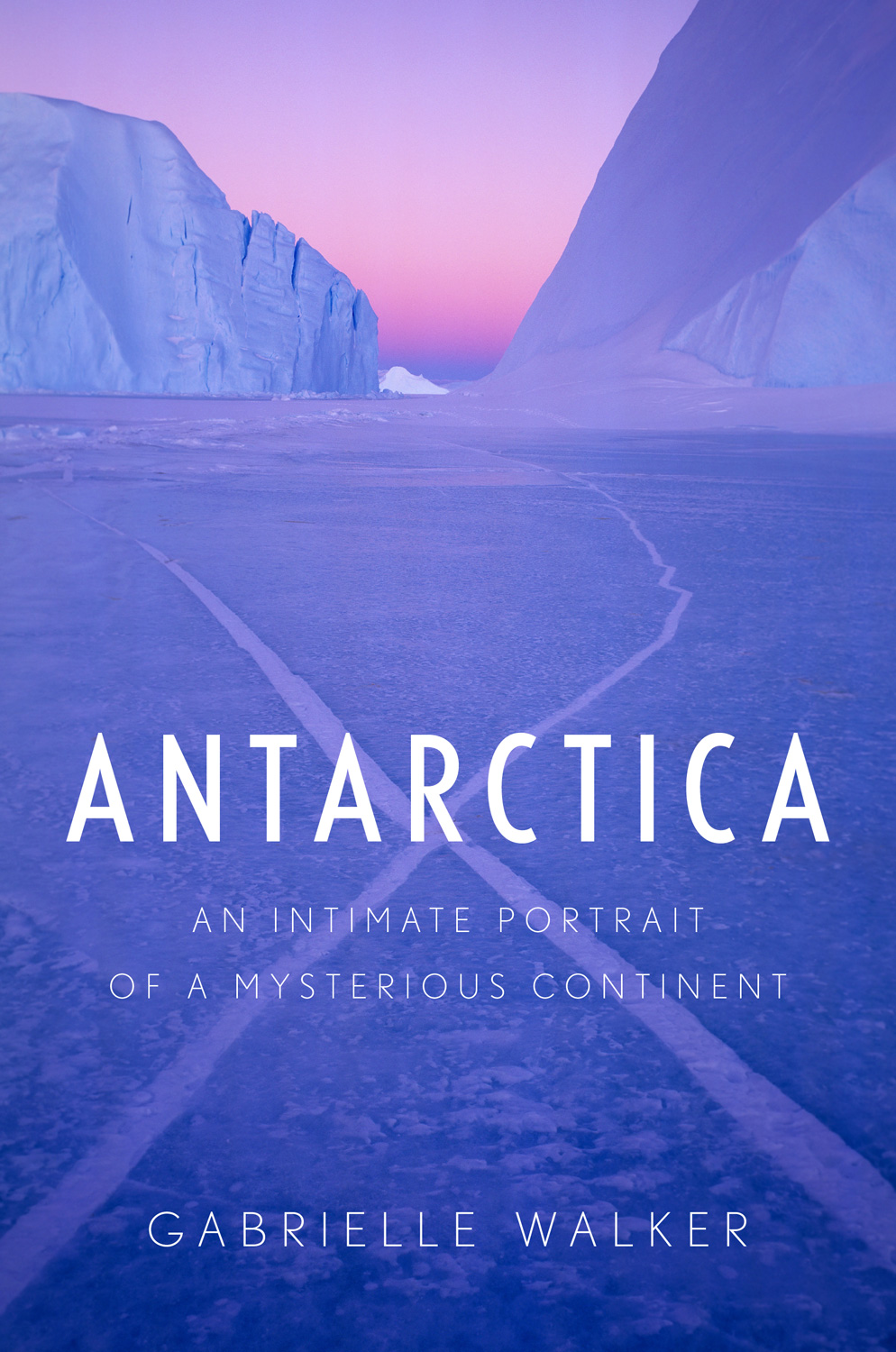 Antarctica: An Intimate Portrait of a Mysterious Continent by Gabrielle Walker